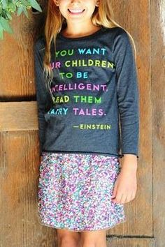You want your children to be intelligent. Read them fairy tales. -Einstein