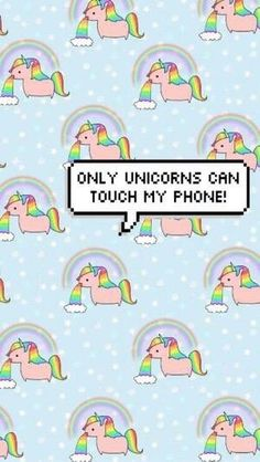 Only unicorns can touch my phone
