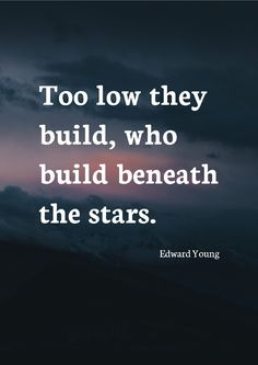 """Too low they build, who build beneath the stars."" by Edward Young printed on high quality matte paper available in different sizes"