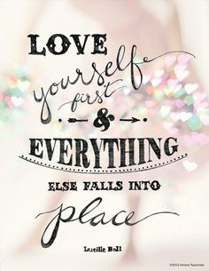 Love yourself first...via | creative original confident