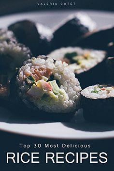 Top 30 Most Delicious Rice Recipes: 520 Cooking Recipes Gift (Rice recipes, Rice cookbook, Rice recipe book, Rice dishes, Rice cooker recipes, Cooking with rice,) by Valeriu Cotet http://www.amazon.com/dp/B019PFQ0EK/ref=cm_sw_r_pi_dp_u7f9wb1M9N4ZF