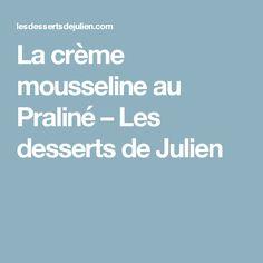 La crème mousseline au Praliné – Les desserts de Julien