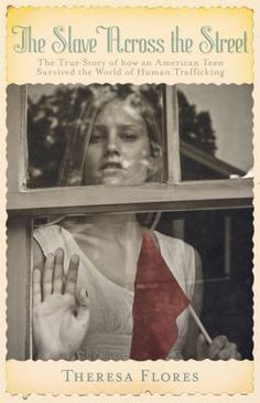 The slave across the street : the true story of how an American teen survived the world of human trafficking by Theresa L. Fl...