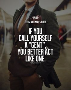 "Rule #132: If you call yourself a ""gent"", you better act like one. #guide #gentleman"