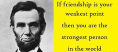 If friendship is your weakest point. Friendship Pictures Quotes, Abraham Lincoln Quotes, Happy Friendship Day, Funny Messages, Internet, Success Quotes, Wise Words, Me Quotes, Inspirational Quotes