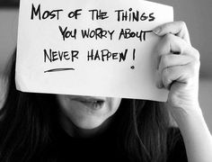 most of the things you worry about never happen! whew!