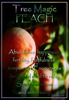 PEACH Abundance, happiness, fertility, fruitfulness, temptation. Encourages body and mind to relax Symbolises love and immortality