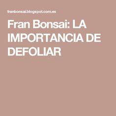 Fran Bonsai: LA IMPORTANCIA DE DEFOLIAR #bonsaitrees