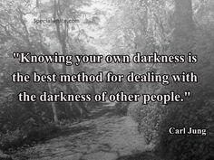 """""""Knowing your own darkness is the best method for dealing with the darkness of other people."""" (Carl Jung)"""