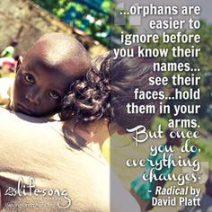 so true. There's not a day that goes by that I don't think about the orphans I met in Guatemala.