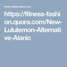 https://fitness-fashion.quora.com/New-Lululemon-Alternative-Alanic