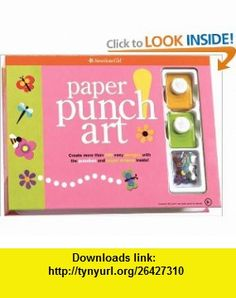 Paper Punch Art (American Girl Library) (9781593692070) Laura Torres, Trula Magruder , ISBN-10: 1593692072  , ISBN-13: 978-1593692070 ,  , tutorials , pdf , ebook , torrent , downloads , rapidshare , filesonic , hotfile , megaupload , fileserve