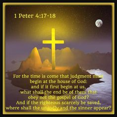 1 Peter For the time is come that judgment must begin at the house of God: and if it first b Bible Verses About Faith, Bible Love, King James Bible Verses, Scriptures, Bible End Times, 1 Peter 4, Bible Mapping, Christian Apologetics, Word Of God