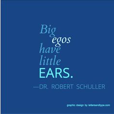 Big egos have little ears. —Dr. Robert Schuller quote. #egos #listening #selling #ideaselling