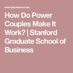 How Do Power Couples Make It Work?   Stanford Graduate School of Business