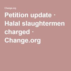 Petition update · Halal slaughtermen charged · Change.org