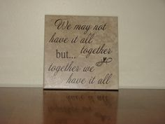We may not have it all together but together we have it all, Decorative Tile, Plaque, sign, saying