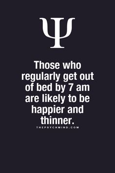 Those who regularly get out of bed by 7 am are likely to be happier and thinner.