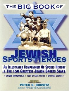 The Big Book of Jewish Sports Heros: An Illustrated Compendium of Sports History & The 150 Greatest Jewish Sports Stars (Judaica Sports Collectibles Library) $9.98