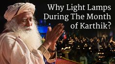 The month of Karthik in the Indian calendar marks the seasonal shift from a time of sadhana to a time of harvest. Sadhguru reminds us of the importance of lighting lamps in celebration and also to signify enlightenment, awareness, consciousness and ultimate liberation.