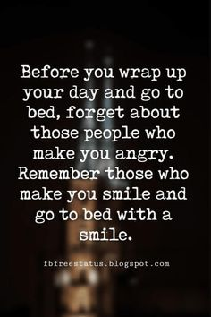 good night blessings quotes, Before you wrap up your day and go to bed, forget about those people who make you angry. Remember those who make you smile and go to bed with a smile.