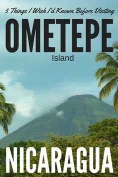 5 Things I Wish I'd Known Before Visiting Ometepe, Nicaragua