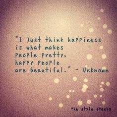 Think happiness what makes people pretty, happy people are beautiful Cute Quotes, Great Quotes, Quotes To Live By, Inspirational Quotes, Daily Quotes, Pretty Words, Beautiful Words, Cool Words, Beautiful People