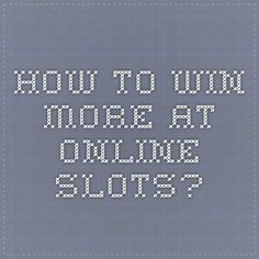 How to Win More at Online Slots?
