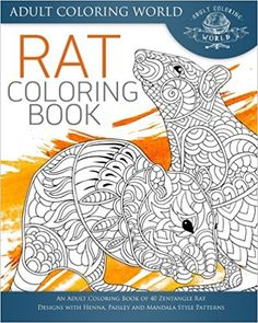 Amazon.com: Rat Coloring Book: An Adult Coloring Book of 40 Zentangle Rat Designs with Henna, Paisley and Mandala Style Patterns (Animal Coloring Books for Adults) (Volume 22) (9781533467249): Adult Coloring World: Books
