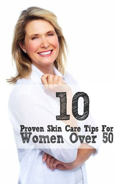 10 Proven Skin Care Tips For Women Over 50