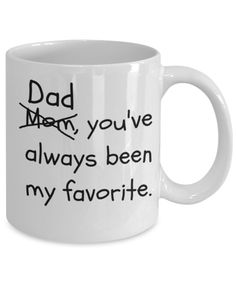 Dad, you've always been my favorite - coffee mug Best Dad Gifts, Gifts For Dad, Gifts In A Mug, Funny Mugs, Funny Gifts, Diy Mugs, Mugs For Men, Dad Day, Mugs Set