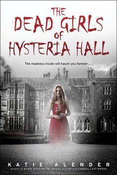 Sarah Elizabeth's Bookshelf: The Dead Girls of Hysteria Hall by Katie Alender