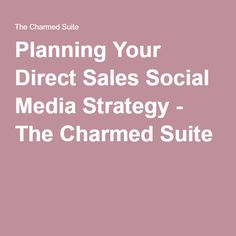 Planning Your Direct Sales Social Media Strategy - The Charmed Suite