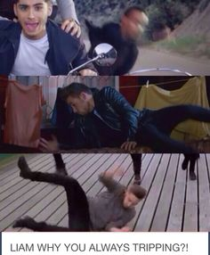 Why you always fallin Liam. Is it cause Zayn is too hawt to handle