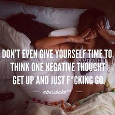 Don't even give yourself time to think negative thoughts. Quotes To Live By, Me Quotes, Motivational Quotes, Inspirational Quotes, Girly Quotes, Qoutes, Quotations, Affirmations, Boss Babe Quotes