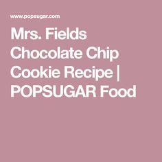 Mrs. Fields Chocolate Chip Cookie Recipe | POPSUGAR Food