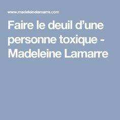 Faire le deuil d'une personne toxique - Madeleine Lamarre Madeleine, Affirmations, Physique, Organisation, This Or That Questions, Coaching, Zen, Self Esteem, Self Confidence
