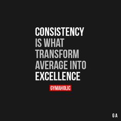 Consistency Is What Transform Average Into Excellence Yes it's hard, yes it's painful, but remember how good you felt after it. http://www.gymaholic.co