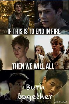 Watch he flames burn high into the night. Maze Runner Quotes, Maze Runner Funny, Maze Runner Trilogy, Maze Runner Thomas, Maze Runner The Scorch, Maze Runner Cast, Maze Runner Movie, Maze Runner Series, The Scorch Trials