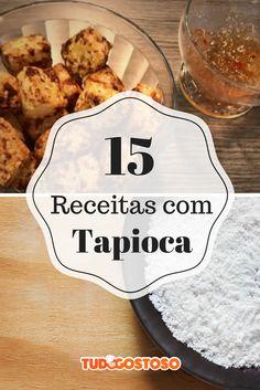 Aproveite essas 15 receitas saborosas e diferentes com tapioca!