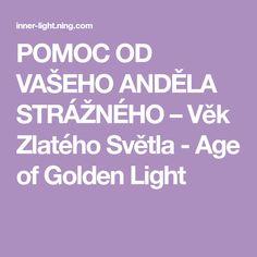 POMOC OD VAŠEHO ANDĚLA STRÁŽNÉHO – Věk Zlatého Světla - Age of Golden Light Age