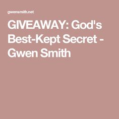 GIVEAWAY: God's Best-Kept Secret - Gwen Smith