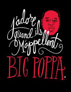I love it when they call me Big Poppa. And Big Poppa he'll always be. Hands In The Air, Branding, Popular Art, Canvas Prints, Art Prints, Oui Oui, France, Typography Art, Logos