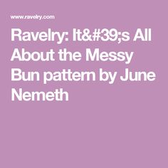 Ravelry: It's All About the Messy Bun pattern by June Nemeth