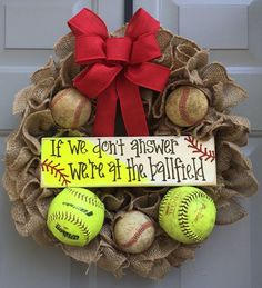 If We Dont Answer Were At The Ballfield Baseball and Softball Burlap Wreath Burlap ruffled wreath on a 14 frame with real used softballs AND baseballs. Custom made sign with any color or wording you would like (default is as shown). Signs are painted on reclaimed wood so there may be