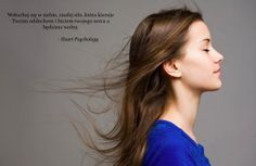 Wsłuchaj się w siebie, zaufaj sile, która kieruje Twoim oddechem i biciem Twojego serca, a będziesz wolny.