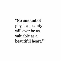 A beautiful heart is forever, physical beauty isn't. Words Quotes, Wise Words, Me Quotes, Motivational Quotes, Inspirational Quotes, Sayings, Queen Quotes, Quotable Quotes, Great Quotes