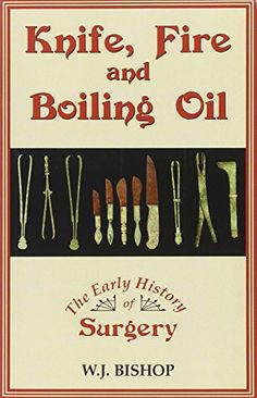 Knife, Fire and Boiling Oil: The Early History of Surgery by W. J. Bishop http://www.amazon.com/dp/0709091559/ref=cm_sw_r_pi_dp_cvS9vb0VJV4EN