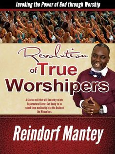 Revolution of True Worshipers - Invoking the Power of God through Worship by Reindorf Mantey. $0.99. Author: Reindorf Mantey. Publisher: Nu-Image Publishing (October 15, 2012). 34 pages