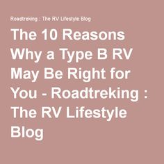 The 10 Reasons Why a Type B RV May Be Right for You - Roadtreking : The RV Lifestyle Blog